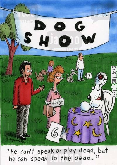 clever dog cartoon humor: 'He can't speak to the dead, but he can speak to the dead.'
