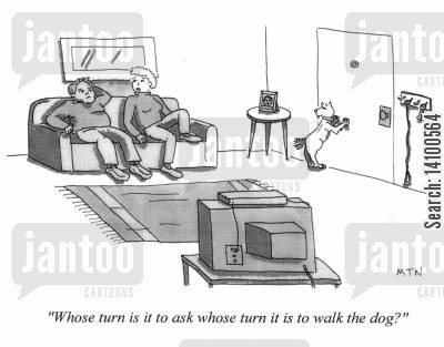 dog walking cartoon humor: Whose turn is it to ask whose turn it is to walk the dog?