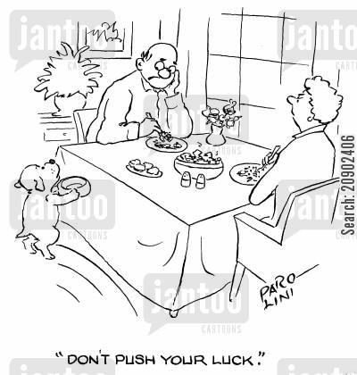 push your luck cartoon humor: 'Don't push your luck.'