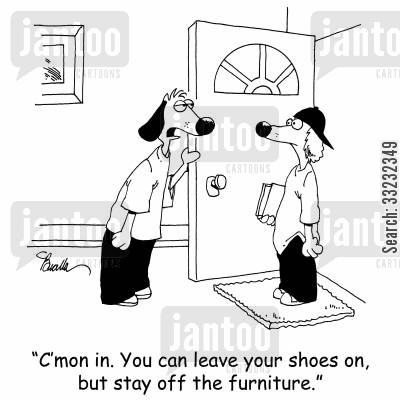 off the furniture cartoon humor: 'C'mon in. You can leave your shoes on, but stay off the furniture.'