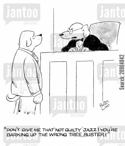 barking up the wrong tree cartoon humor: 'Don't give me that 'not guilty' jazz! You're barking up the wrong tree, buster!'