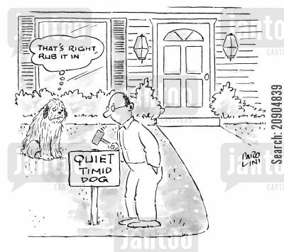 easy going cartoon humor: Quiet, Timid dog - 'That's right, rub it in'