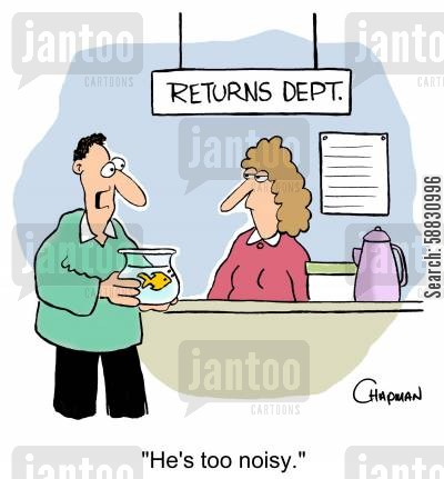 returns department cartoon humor: 'He's too noisy.'