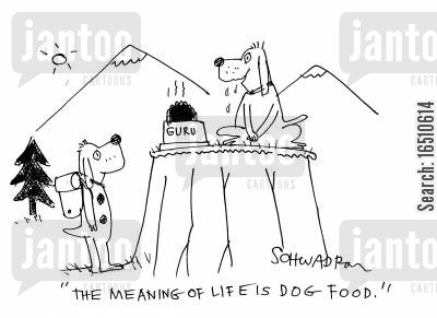 dog person cartoon humor: 'The meaning of life is dog food.'