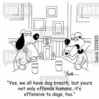 smelly breath cartoon humor: 'Yes, we all have dog breath, but yours not only offends humans, it's offensive to dogs, too.'
