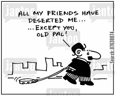 abandoned cartoon humor: 'All my friends have deserted me...except you old pal.'
