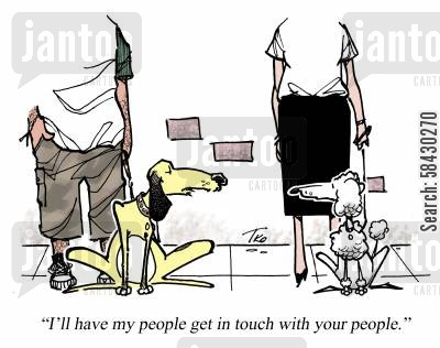 connecting cartoon humor: I'll have my people get in touch with your people.