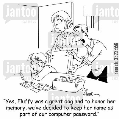 modern technology cartoon humor: 'Yes, Fluffy was a great dog and to honor her memory, we've decided to keep her name as part of our computer password.'