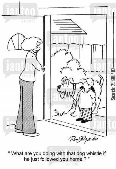 followed home cartoon humor: 'What are you doing with that dog whistle if he just followed you home?'
