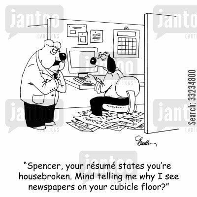 housebreak cartoon humor: 'Spencer, your résumé states you're housebroken. Mind telling me why I see newspapers on your cubicle floor?'