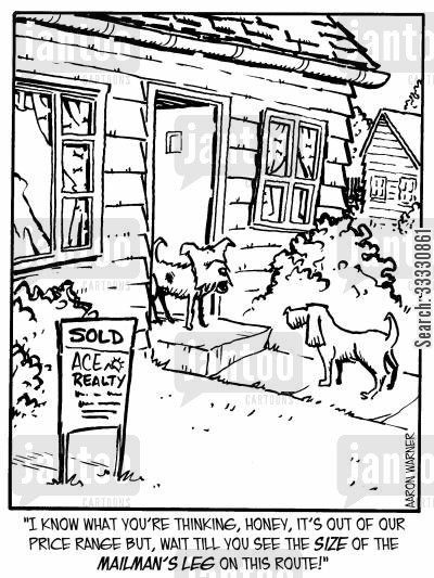 pet lovers cartoon humor: 'I know what you're thinking, honey, it's out of our price range but, wait till you see the size of the mailman's leg on this route!'