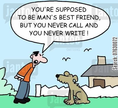 relatives cartoon humor: You're supposed to be man's best friend, but you never call and you never write!