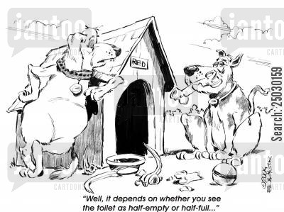 dog houses cartoon humor: 'Well, it depends on whether you see the toilet as half-empty or half-full...'