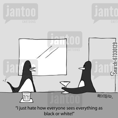 hypocrisy cartoon humor: 'I just hate how everyone sees everything as black or white!'