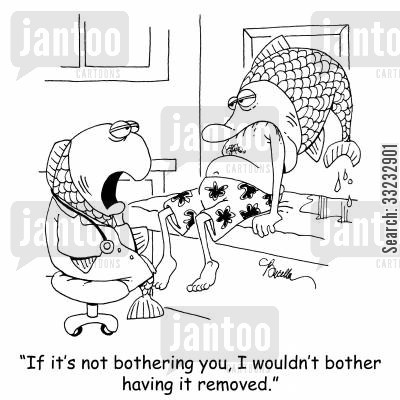 fish heads cartoon humor: 'If it's not bothering you, I wouldn't bother having it removed.'