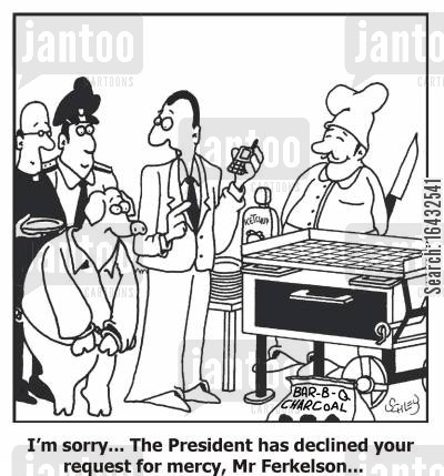 pork chop cartoon humor: 'I'm sorry... The President has declined your request for mercy, Mr Fekelson...'