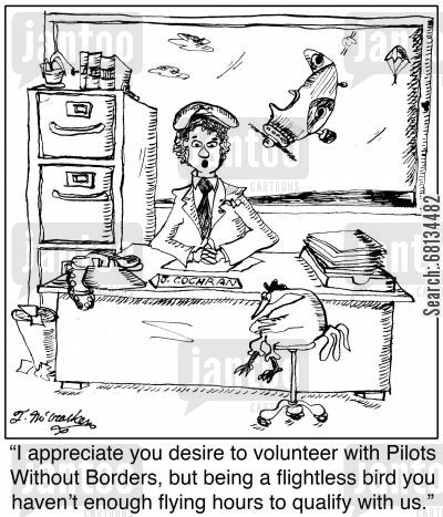 poultry animal cartoon humor: 'I appreciate you desire to volunteer with Pilots Without Borders, but being a flightless bird you haven't enough flying hours to qualify with us.'