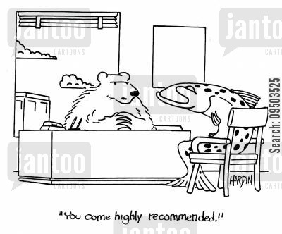 recommended cartoon humor: 'You come highly recommended.'