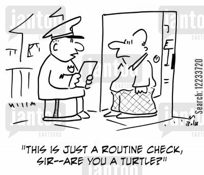 routine check cartoon humor: 'This is just a routine check, sir -- are you a turtle?'