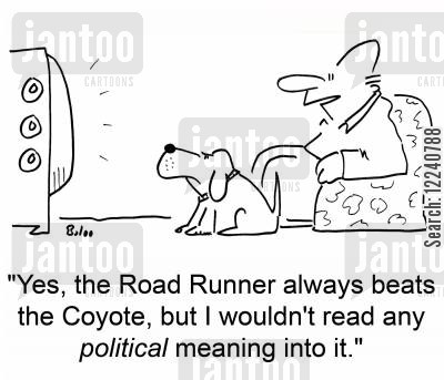 do g owner cartoon humor: 'Yes, the Road Runner always beats the Coyote, but I wouldn't read any political meaning into it.'