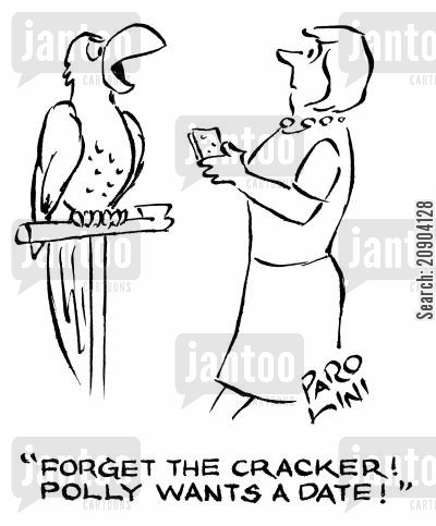 polly cartoon humor: 'Forget the cracker! Polly wants a date!'