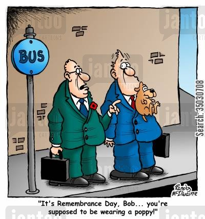 marines cartoon humor: 'It's Remembrance Day, Bob... you're supposed to be wearing a poppy!'