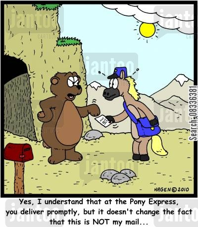 pony express cartoon humor: 'Yes, I understand that at the Pony Express, you deliver promptly, but it doesn't change the fact that this is NOT my mail...'