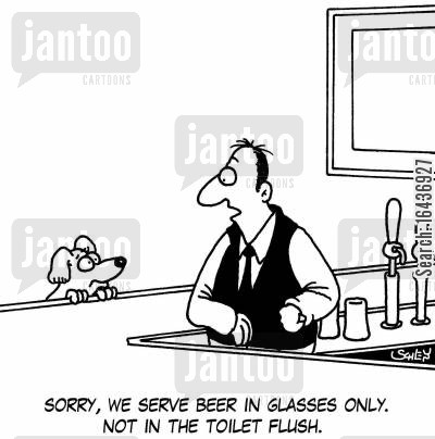 flushes cartoon humor: 'Sorry, we serve beer in glasses only. Not in the toilet flush.'