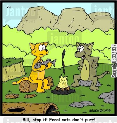 purrs cartoon humor: Bill, stop it! Feral cats don't purr!