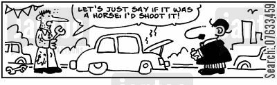 shoots cartoon humor: Let's just say if it was a horse, I'd shoot it.