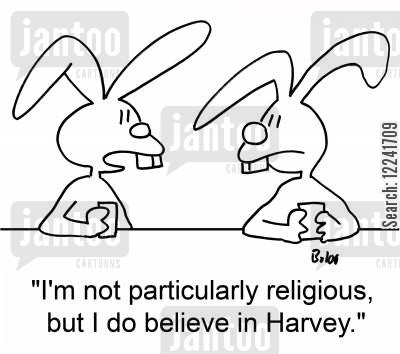 harvey cartoon humor: 'I'm not particularly religious, but I do believe in Harvey.'