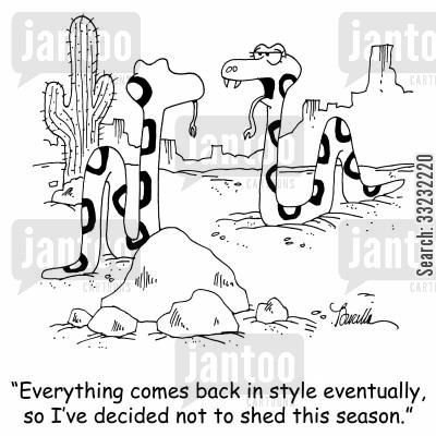 shed skin cartoon humor: 'Everything comes back in style eventually, so I've decided not to shed this season.'