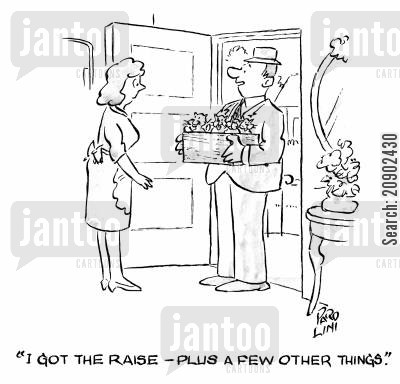 increased wage cartoon humor: 'I got the raise - plus a few other things.'