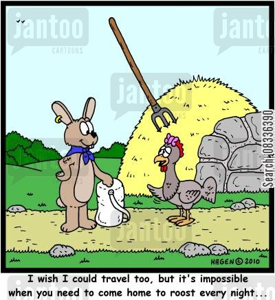 housebound cartoon humor: 'I wish I could travel too, but it's impossible when you need to come home to roost every night...'