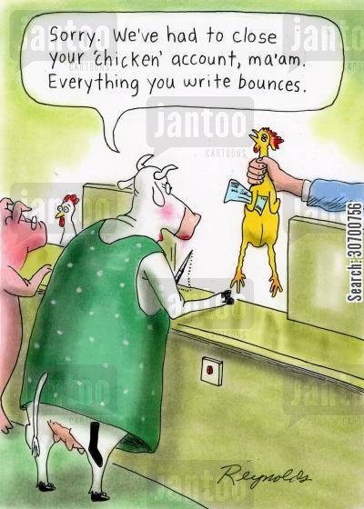 rubber chickens cartoon humor: 'Sorry. We've had to close your 'chicken' account ma'am. Everything you write bounces.'