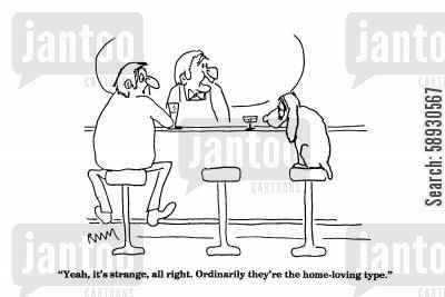 saloons cartoon humor: 'Yeah, it's strange, all right. Ordinarilly they're the home-loving type.'