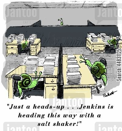 slugs cartoon humor: A bunch of snails are in an office slacking off on their work . A co worker snail says:' Just a heads up. . .Jenkins is heading this way with a salt shaker!'