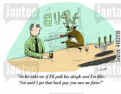 back pay cartoon humor: Rudolph is at bar speaking to a patron-'So he asks me if I'll pull his sleigh and I'm like-'Not until I get that backpay you owe me fatso!' '