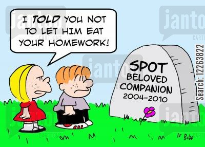 dead pets cartoon humor: SPOT BELOVED COMPANION 2004-2010, 'I told you not to let him eat your homework!'
