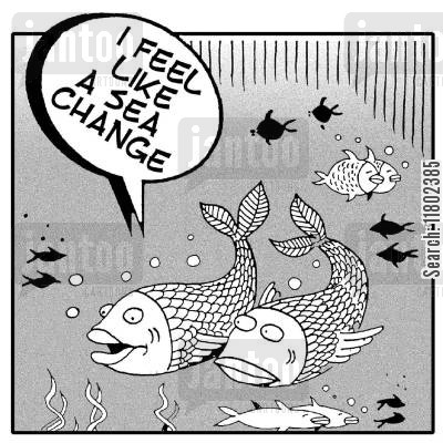 life changes cartoon humor: 'I feel like a sea change.'