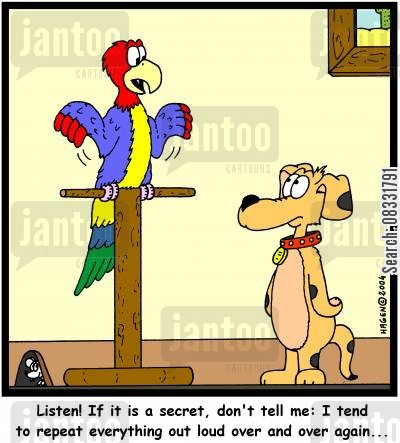keeping secret cartoon humor: 'Listen! If it is a secret, don't tell me: I tend to repeat everything out loud over and over again...'