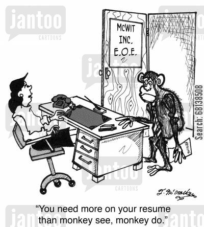 recruiter cartoon humor: 'You need more on your resume than monkey see, monkey do.'