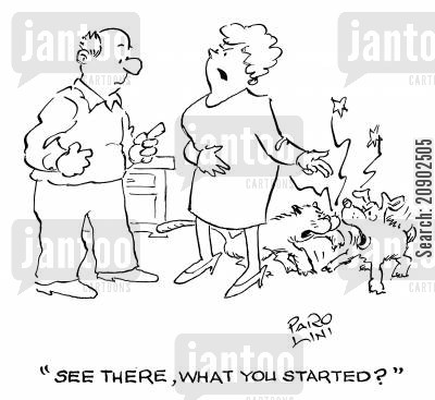 starting cartoon humor: 'See there, what you started?'