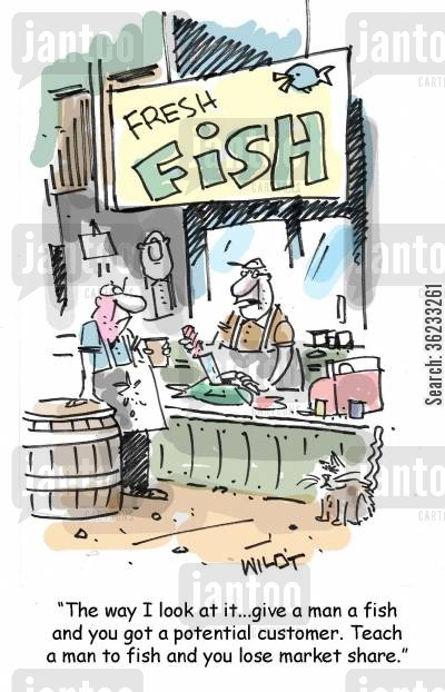 leaning cartoon humor: The way I look at it...give a man a fish and you got a potential customer. Teach a man to fish and you lose market share.