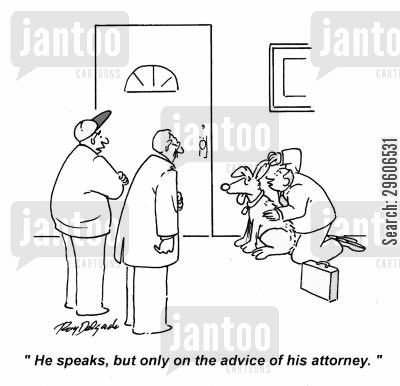attorneys cartoon humor: 'He speaks, but only on the advice of his attorney.'