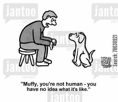 humans cartoon humor: 'Muffy, you're not human - you have no idea what it's like.'