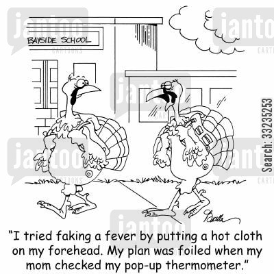 faking fevers cartoon humor: 'I tried faking a fever by putting a hot cloth on my forehead. My plan was foiled when my mom checked my pop-up thermometer.'