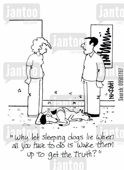 telling the truth cartoon humor: 'Why let sleeping dogs lie when all you have to do is wake them up to get the truth.'