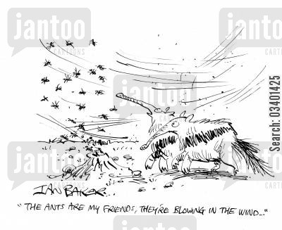 ant eater cartoon humor: 'The Ants are my friends, they're blowing in the wind . . .'