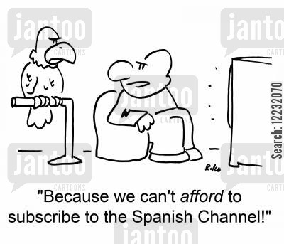 spanish channel cartoon humor: 'Because we can't afford to subscribe to the Spanish Channel!'